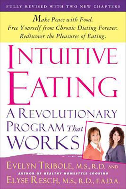 Intuitive Eating By Evelyn Tribole and Elyse Resch.