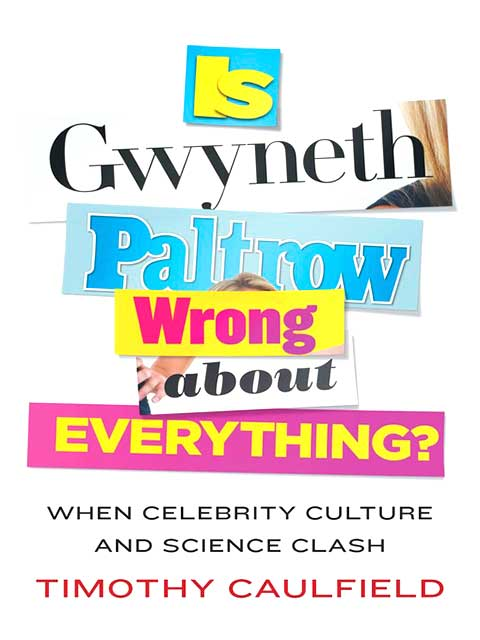 Is Gwyneth Paltrow Wrong About Everything? By Timothy Caulfield.